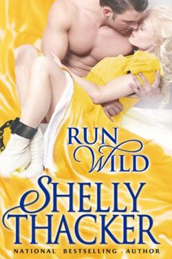 The Escape with a Scoundrel Series: Run Wild by Shelly Thacker
